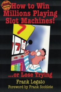 How to Win Millions Playing Slot Machines… or Lose Trying