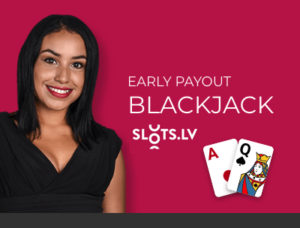Live Dealer Blackjack Early Payout Slots LV