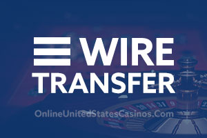 Online Casinos that accept Wire Transfers