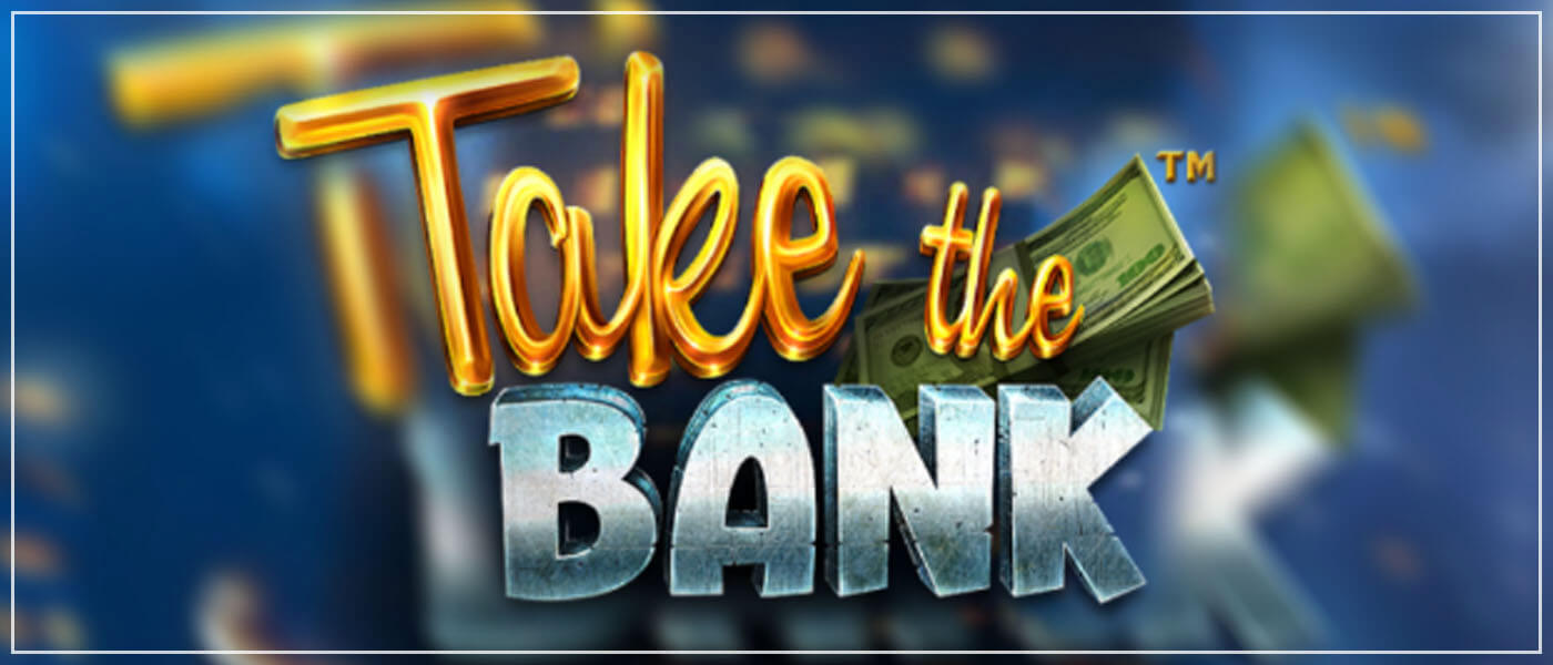 Take the Bank Online Slot Game First Look Blog
