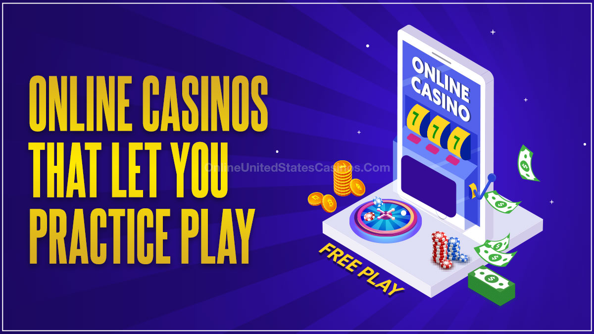 Online Casinos That Let You Practice Play